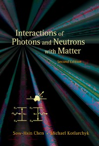 Cover Interactions of Photons and Neutrons with Matter