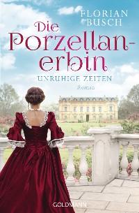 Cover Die Porzellan-Erbin - Unruhige Zeiten