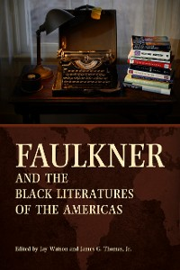 Cover Faulkner and the Black Literatures of the Americas