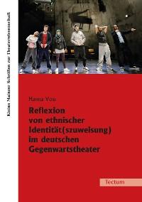 Cover Reflexion von ethnischer Identität(szuweisung) im deutschen Gegenwartstheater