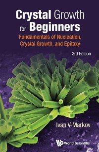 Cover Crystal Growth For Beginners: Fundamentals Of Nucleation, Crystal Growth And Epitaxy (Third Edition)