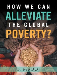 Cover How We Can Alleviate the Global Poverty?