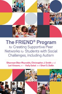 Cover The FRIEND® Program for Creating Supportive Peer Networks for Students with Social Challenges, including Autism