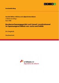 Cover Bundesverfassungsgericht und Conseil constitutionnel im Spannungsverhältnis von Justiz und Politik
