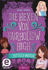 Cover Die Hexen von Fairhollow High - Plötzlich magisch