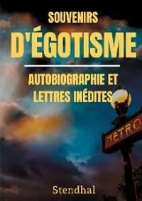 Cover Souvenirs d'Égotisme : autobiographie et lettres inédites