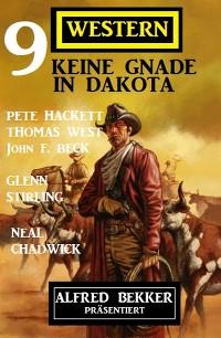 Cover Keine Gnade in Dakota: Alfred Bekker präsentiert 9 Western