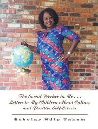 Cover The Social Worker in Me . . . Letters to My Children About Culture and Positive Self-Esteem