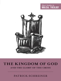Cover The Kingdom of God and the Glory of the Cross
