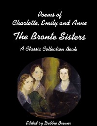 Cover Poems of Charlotte, Emily and Anne, the Bronte Sisters, a Classic Collection Book
