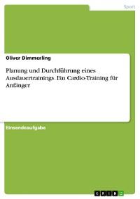 Cover Planung und Durchführung eines Ausdauertrainings. Ein Cardio-Training für Anfänger