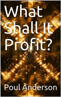 Cover What Shall It Profit?