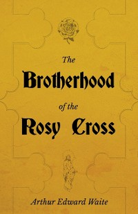 Cover The Brotherhood of the Rosy Cross - A History of the Rosicrucians