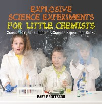 Cover Explosive Science Experiments for Little Chemists - Science Project | Children's Science Experiment Books