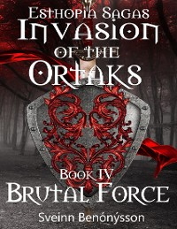 Cover Esthopia Sagas.  Invasion of the Ortaks:  Book IV Brutal Force