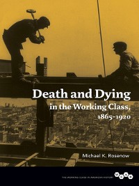 Cover Death and Dying in the Working Class, 1865-1920