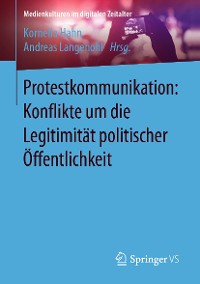 Cover Protestkommunikation: Konflikte um die Legitimität politischer Öffentlichkeit