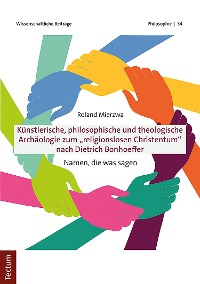 """Cover Künstlerische, philosophische und theologische Archäologie zum """"religionslosen Christentum"""" nach Dietrich Bonhoeffer"""
