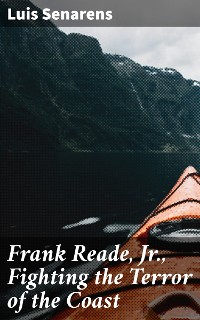 Cover Frank Reade, Jr., Fighting the Terror of the Coast