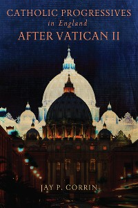 Cover Catholic Progressives in England after Vatican II