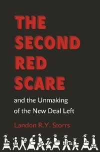 Cover The Second Red Scare and the Unmaking of the New Deal Left