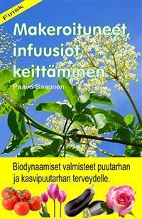 Cover Makeroituneet, infuusiot, keittäminen. Biodynaamiset valmisteet puutarhan ja kasvipuutarhan terveydelle.