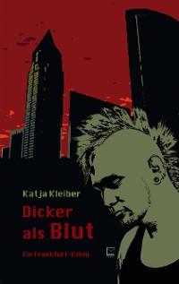 Cover Dicker als Blut. Ein Frankfurt-Krimi