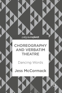 Cover Choreography and Verbatim Theatre