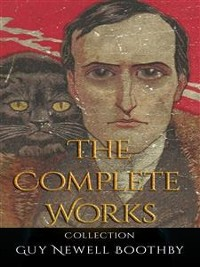Cover Guy Newell Boothby: The Complete Works
