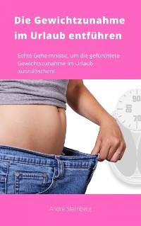 Cover Die Gewichtszunahme im Urlaub entführen