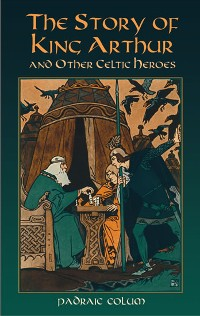 Cover The Story of King Arthur and Other Celtic Heroes