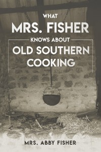 Cover What Mrs. Fisher Knows about Old Southern Cooking