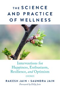 Cover The Science and Practice of Wellness: Interventions for Happiness, Enthusiasm, Resilience, and Optimism (HERO)