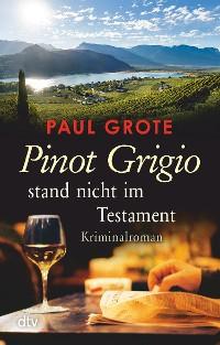 Cover Pinot Grigio stand nicht im Testament