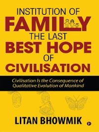Cover Institution of Family, The Last Best Hope of Civilisation