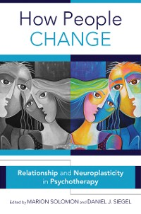 Cover How People Change: Relationships and Neuroplasticity in Psychotherapy (Norton Series on Interpersonal Neurobiology)