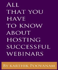Cover All that you have to know about hosting successful webinars