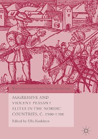 Cover Aggressive and Violent Peasant Elites in the Nordic Countries, C. 1500-1700