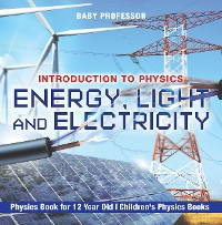 Cover Energy, Light and Electricity - Introduction to Physics - Physics Book for 12 Year Old | Children's Physics Books