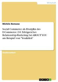 "Cover Social Commerce als Disziplin des E-Commerce 2.0. Erfolgreiches Relationship-Marketing bei ABOUT YOU am Beispiel von ""You&Idol"""