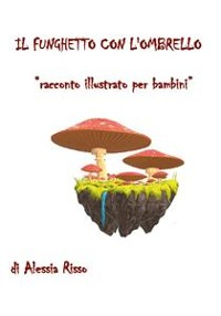 Cover Il funghetto con l'ombrello. Racconto illustrato per bambini