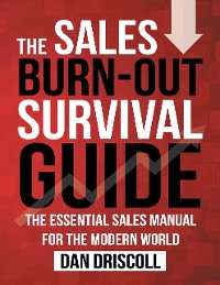 Cover The Sales Burn-out Survival Guide: The Essential Sales Manual for the Modern World.