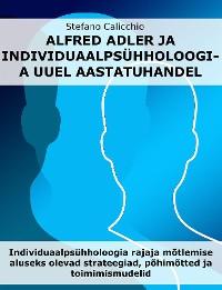 Cover Alfred Adler ja individuaalpsühholoogia uuel aastatuhandel