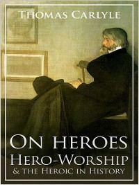 Cover On Heroes, Hero-Worship and the Heroic in History