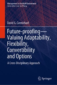 Cover Future-proofing—Valuing Adaptability, Flexibility, Convertibility and Options