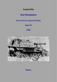 Cover Drei Musketiere - Eine verlorene Jugend im Krieg, Band 12
