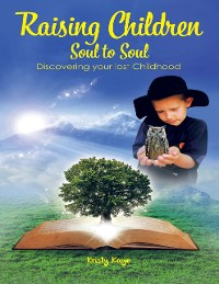 Cover Raising Children Soul to Soul: Discovering Our Lost Childhood