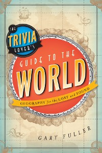Cover The Trivia Lover's Guide to the World