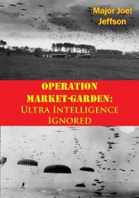 Cover Operation Market-Garden: Ultra Intelligence Ignored