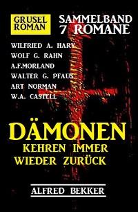 Cover Dämonen kehren immer wieder zurück: Gruselroman Sammelband 7 Romane